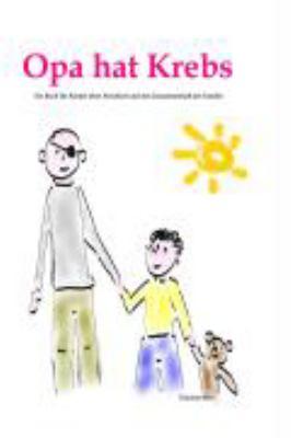 Mein Opa Hat Krebs . Ein Buch Fr Kinder Uber Krankheit, Tod, Trauer, Abschied Auber Auch Den Zusammenhalt Der Familie 9783837013429