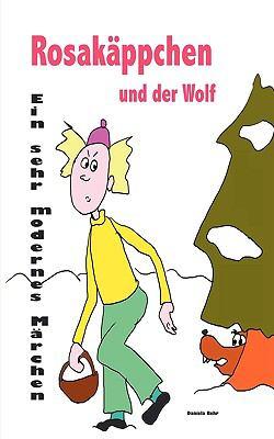 Rosakppchen Und Der Wolf . Ein Sehr Modernes Mrchen Von Rotkppchen 9783837013887