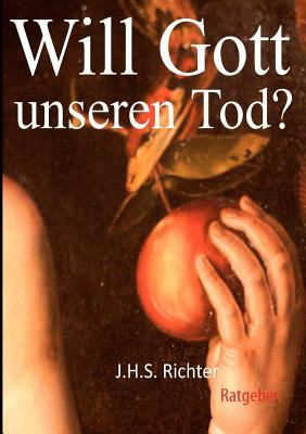Will Gott Unseren Tod? 2.Ausgabe 9783837036916
