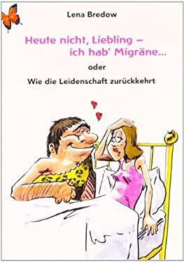 Heute Nicht, Liebling - Ich Hab' Migr Ne 9783837048353