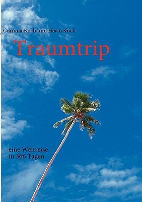 Traumtrip - Eine Weltreise in 366 Tagen 9783837084993