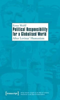 Political Responsibility for a Globalised World: After Levinas' Humanism 9783837616941
