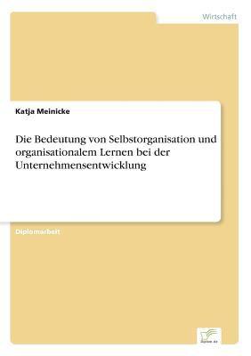 Die Bedeutung Von Selbstorganisation und Organisationalem Lernen Bei der Unternehmensentwicklung