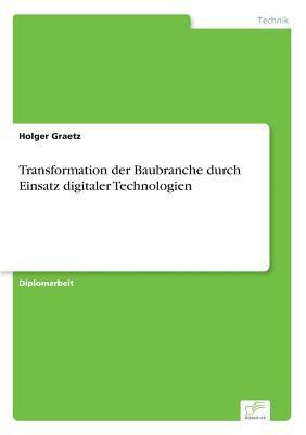 Transformation der Baubranche Durch Einsatz Digitaler Technologien