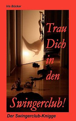 Trau Dich in Den Swingerclub 9783839108567