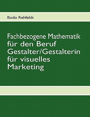 Fachbezogene Mathematik Fur Den Beruf Gestalter/Gestalterin Fur Visuelles Marketing