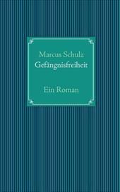 Gef Ngnisfreiheit - Schulz, Marcus