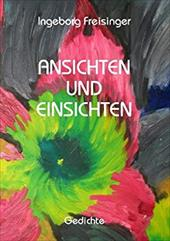 ANSICHTEN UND EINSICHTEN - Freisinger, Ingeborg