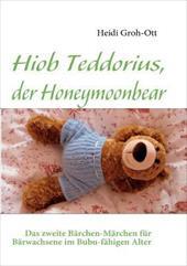 HIOB TEDDORIUS, DER HONEYMOONBEAR - Groh-Ott, Heidi