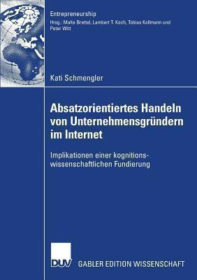 Absatzorientiertes Handeln Von Unternehmensgr Ndern Im Internet: Implikationen Einer Kognitionswissenschaftlichen Fundierung 9783835006119