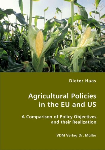 Agricultural Policies in the Eu and Us- A Comparison of Policy Objectives and Their Realization 9783836411264