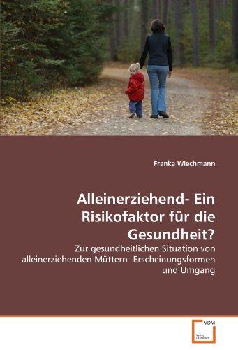 Alleinerziehend- Ein Risikofaktor Fur Die Gesundheit? 9783836462259