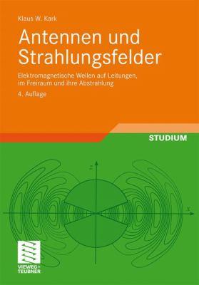 Antennen Und Strahlungsfelder: Elektromagnetische Wellen Auf Leitungen, Im Freiraum Und Ihre Abstrahlung 9783834814951