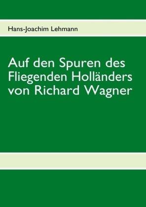 Auf Den Spuren Des Fliegenden Hollnders Von Richard Wagner 9783837085259