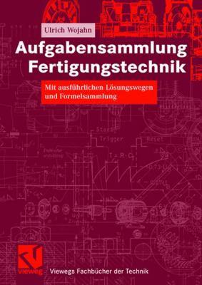 Aufgabensammlung Fertigungstechnik: Mit Ausf Hrlichen L Sungswegen Und Formelsammlung 9783834802286