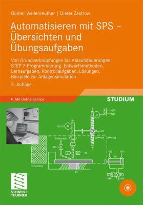 Automatisieren Mit Sps - Bersichten Und Bungsaufgaben: Von Grundverkn Pfungen Bis Ablaufsteuerungen: Step 7-Programmierung, Entwurfsmethoden, Lernaufg 9783834810328