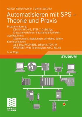 Automatisieren Mit Sps - Theorie Und Praxis: Programmierung: Din En 61131-3, Step7, Codesys, Entwurfsverfahren, Bausteinbibliotheken. Applikationen: S 9783834815040