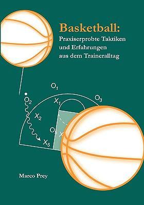 Basketball: Praxiserprobte Taktiken Und Erfahrungen Aus Dem Traineralltag 9783833452314