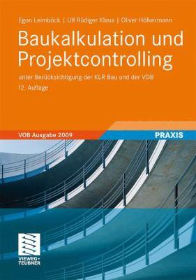 Baukalkulation Und Projektcontrolling: Unter Ber Cksichtigung Der Klr Bau Und Der Vob 9783834815064