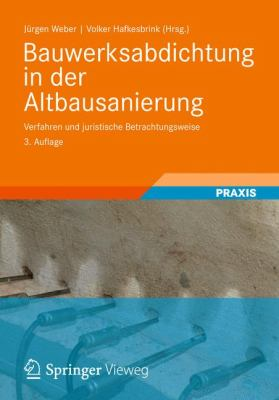 Bauwerksabdichtung in Der Altbausanierung: Verfahren Und Juristische Betrachtungsweise 9783834808769