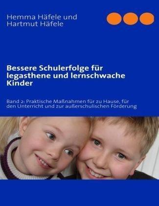 Bessere Schulerfolge Fr Legasthene Und Lernschwache Kinder 9783839161623