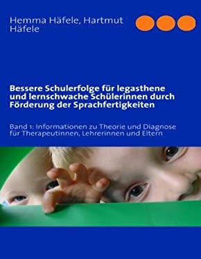 Bessere Schulerfolge Fr Legasthene Und Lernschwache Schlerinnen Durch Frderung Der Sprachfertigkeiten 9783837090192