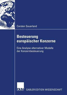 Besteuerung Europ Ischer Konzerne: Eine Analyse Alternativer Modelle Der Konzernbesteuerung 9783835008816
