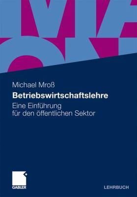 Betriebswirtschaftslehre: Eine Einf Hrung F R Den Ffentlichen Sektor 9783834922687