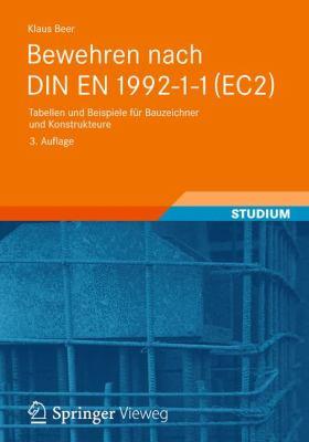 Bewehren Nach Din En 1992-1-1 (Ec2): Tabellen Und Beispiele F R Bauzeichner Und Konstrukteure