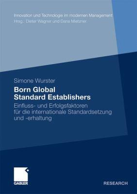 Born Global Standard Establishers: Einfluss- Und Erfolgsfaktoren F R Die Internationale Standardsetzung Und -Erhaltung 9783834929754