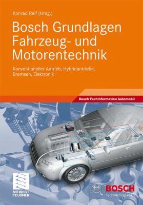Bosch Grundlagen Fahrzeug- Und Motorentechnik: Konventioneller Antrieb, Hybridantriebe, Bremsen, Elektronik 9783834815989