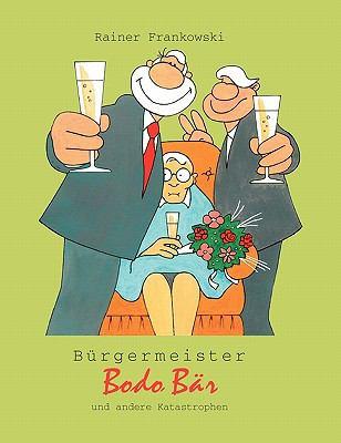 Burgermeister Bodo Bar Und Andere Katastrophen 9783833442582