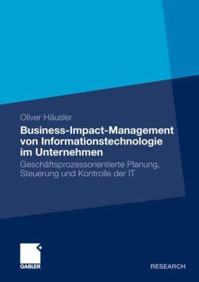Business-Impact-Management Von Informationstechnologie Im Unternehmen: Gesch Ftsprozessorientierte Planung, Steuerung Und Kontrolle Der It 9783834934567
