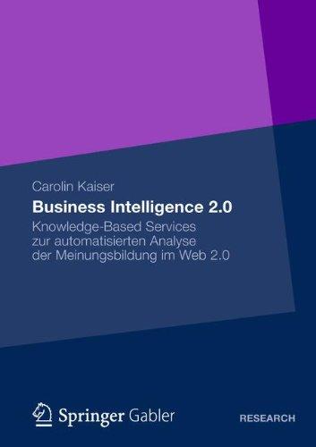Business Intelligence 2.0: Knowledge-Based Services Zur Automatisierten Analyse Der Meinungsbildung Im Web 2.0 9783834939890