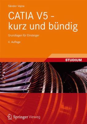 Catia V5 - Kurz Und B Ndig: Grundlagen F R Einsteiger 9783834816139