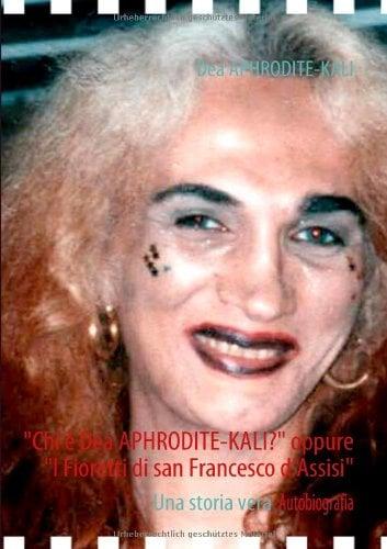 """Chi Dea Aphrodite-Kali? Oppure """"I Fioretti Di San Francesco D'Assisi"""""""