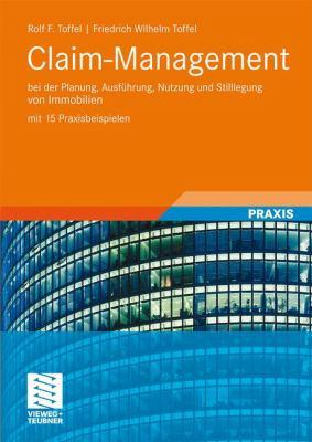 Claim-Management: Bei Der Planung, Ausf Hrung, Nutzung Und Stilllegung Von Immobilien Mit 15 Praxisbeispielen 9783834805904