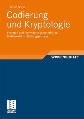 Codierung Und Kryptologie: Facetten Einer Anwendungsorientierten Mathematik Im Bildungsprozess 9783834817068