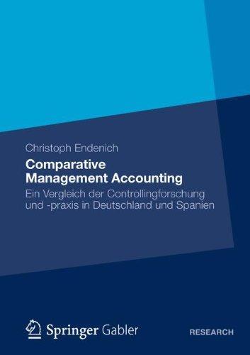 Comparative Management Accounting: Ein Vergleich Der Controllingforschung Und -Praxis in Deutschland Und Spanien 9783834942760
