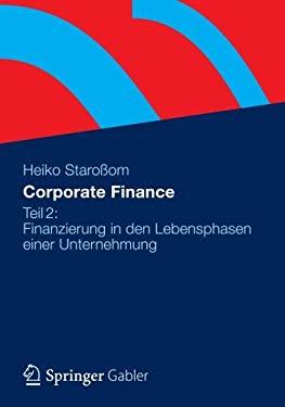 Corporate Finance Teil 2: Finanzierung in Den Lebensphasen Einer Unternehmung 9783834941008