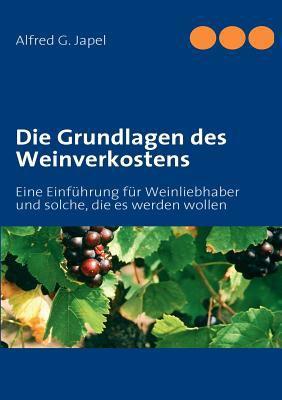 Die Grundlagen Des Weinverkostens 9783837078688