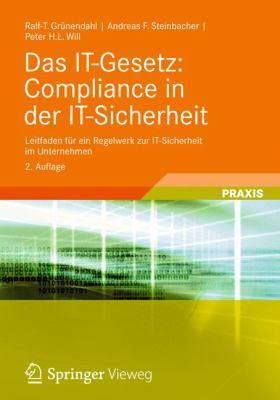 Das It-Gesetz: Compliance in Der It-Sicherheit: Leitfaden F R Ein Regelwerk Zur It-Sicherheit Im Unternehmen 9783834816801
