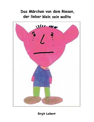 Das Mrchen Von Dem Riesen, Der Lieber Klein Sein Wollte 9783837031393