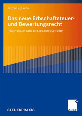 Das Neue Erbschaftsteuer- Und Bewertungsrecht: Richtig Beraten Nach Der Erbschaftsteuerreform 9783834908360