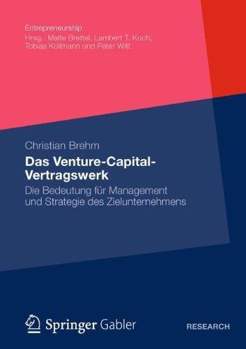 Das Venture-Capital-Vertragswerk: Die Bedeutung F R Management Und Strategie Des Zielunternehmens 9783834935076