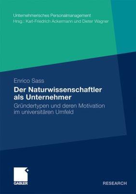 Der Naturwissenschaftler ALS Unternehmer: Gr Ndertypen Und Deren Motivation Im Universit Ren Umfeld 9783834931900