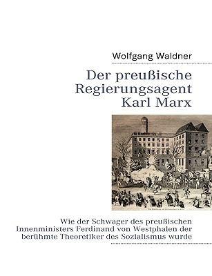 Der Preuische Regierungsagent Karl Marx 9783839114018