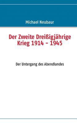 Der Zweite Dreiigjhrige Krieg 1914 - 1945 9783839153406
