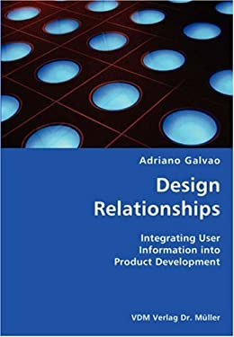 Design Relationships- Integrating User Information Into Product Development 9783836426343