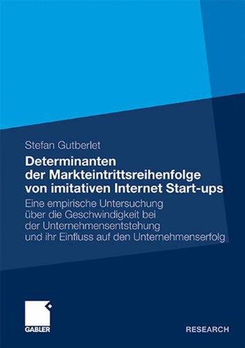 Determinanten Der Markteintrittsreihenfolge Von Imitativen Internet Start-Ups: Eine Empirische Untersuchung Ber Die Geschwindigkeit Bei Der Unternehme 9783834933850